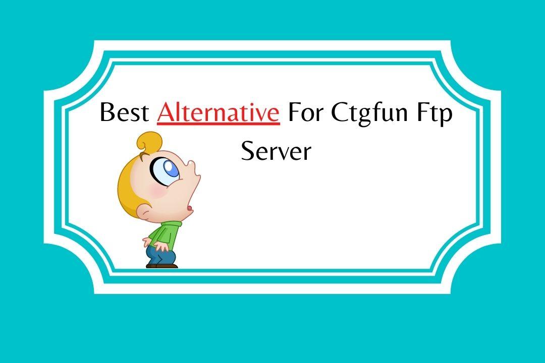 Best Alternative For Ctgfun Ftp Server