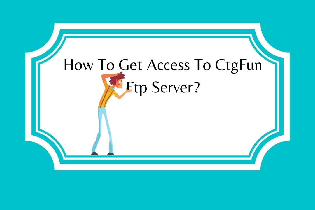 How To Get Access To CtgFun How To Get Access To CtgFun Ftp ServerFtp Server