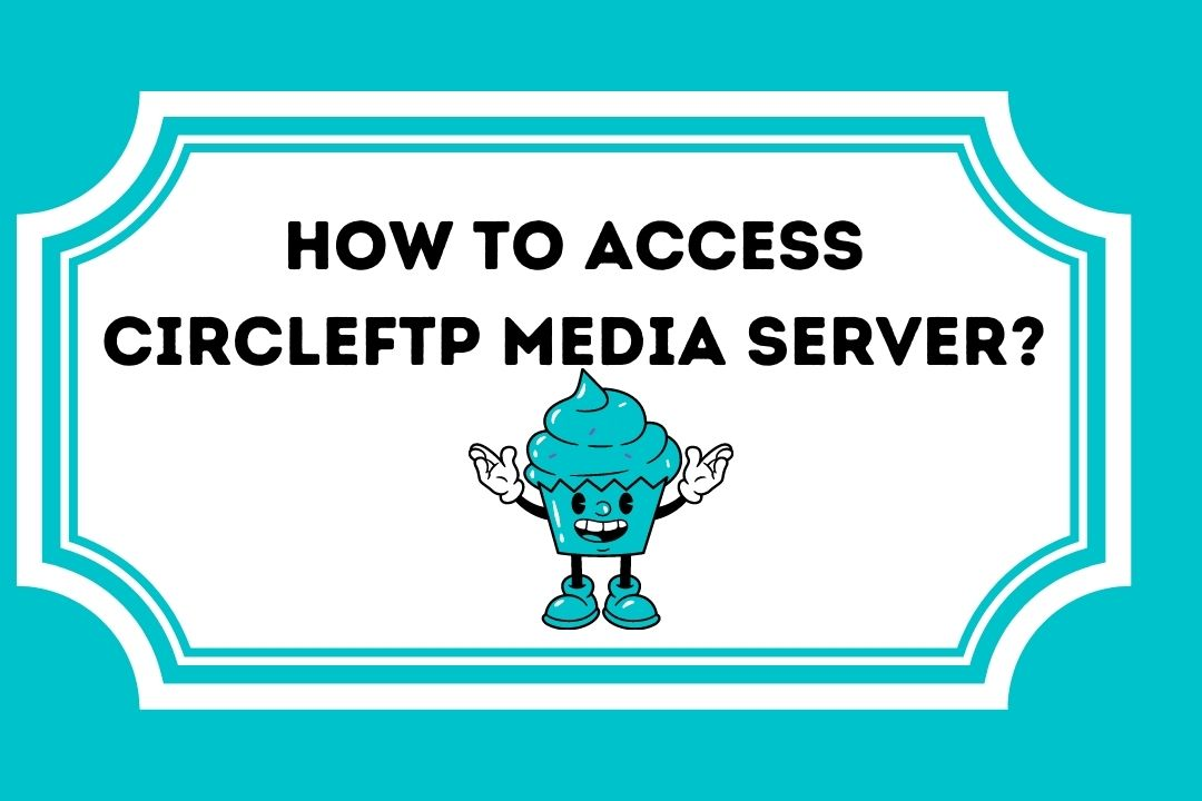 How to Access Circleftp Media Server